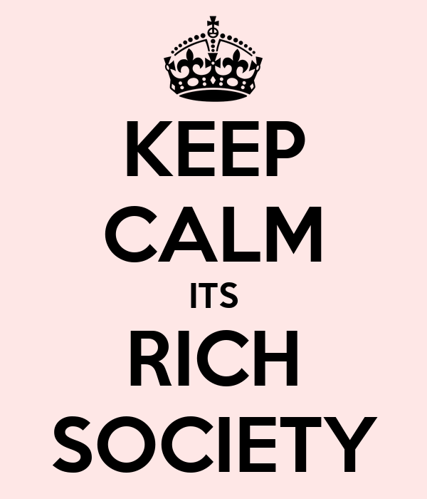 KEEP CALM ITS RICH SOCIETY