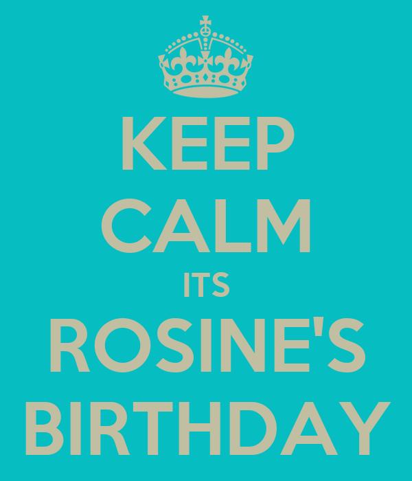 KEEP CALM ITS ROSINE'S BIRTHDAY