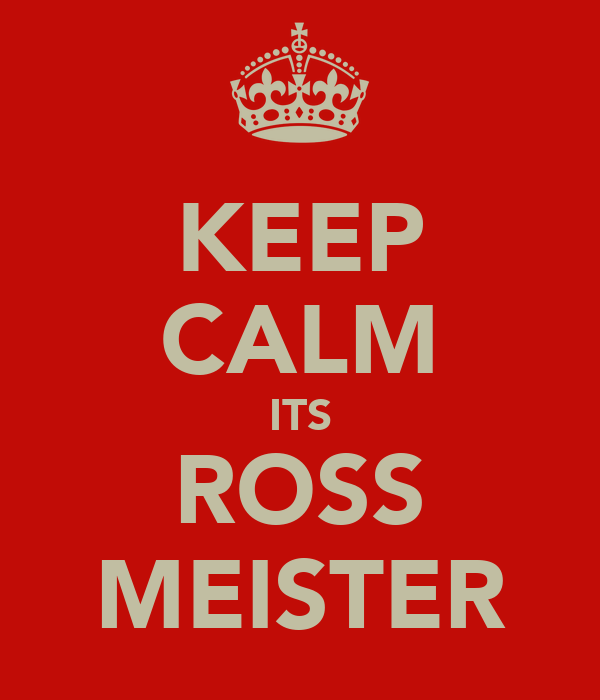 KEEP CALM ITS ROSS MEISTER