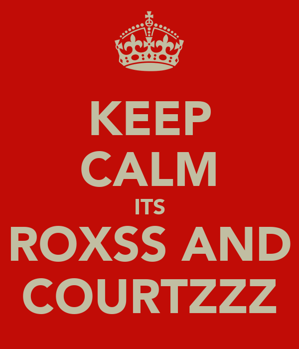 KEEP CALM ITS ROXSS AND COURTZZZ