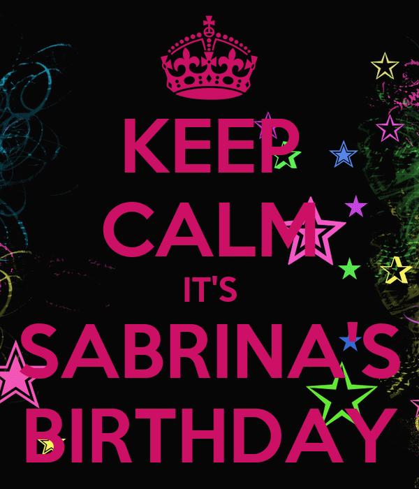 KEEP CALM IT'S SABRINA'S BIRTHDAY