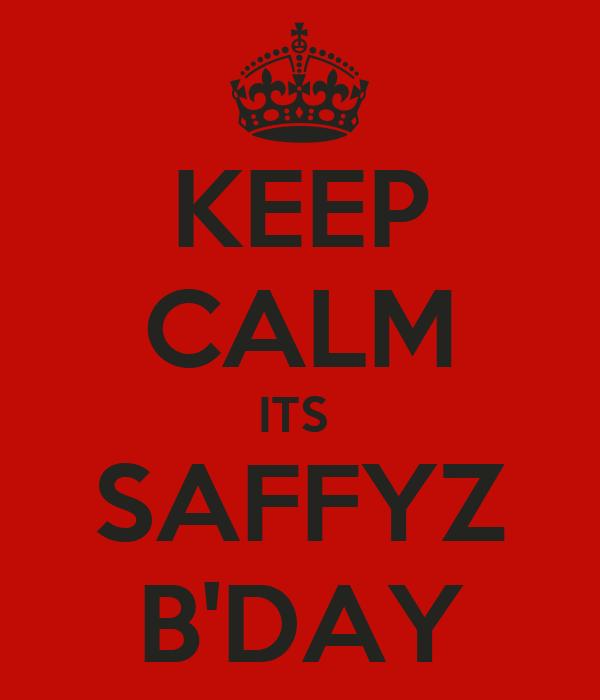 KEEP CALM ITS  SAFFYZ B'DAY