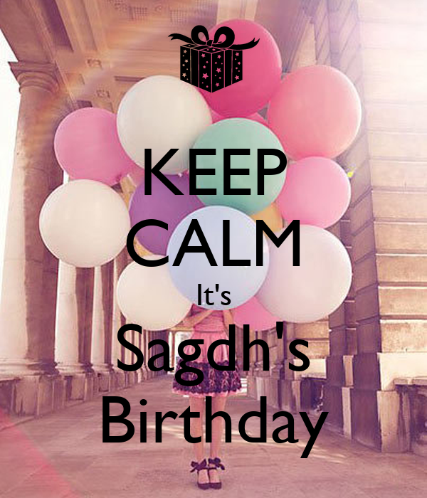 KEEP CALM It's Sagdh's Birthday