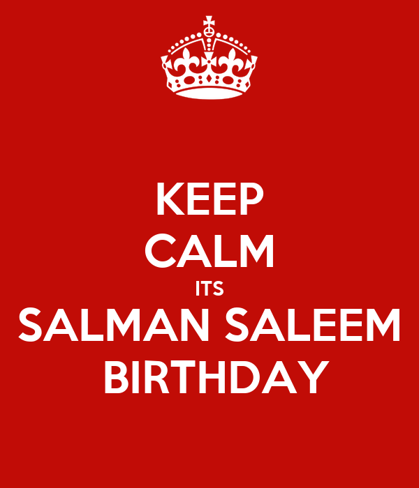 KEEP CALM ITS SALMAN SALEEM  BIRTHDAY