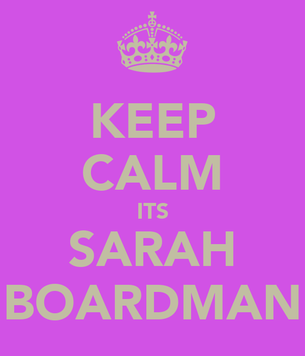 KEEP CALM ITS SARAH BOARDMAN