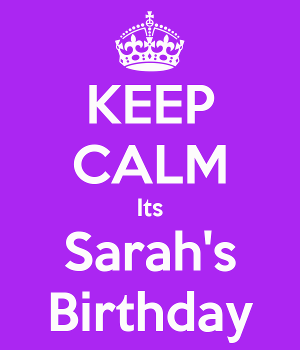 KEEP CALM Its Sarah's Birthday