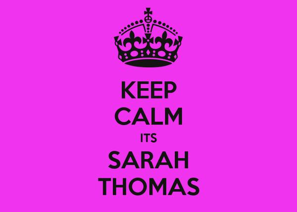 KEEP CALM ITS SARAH THOMAS
