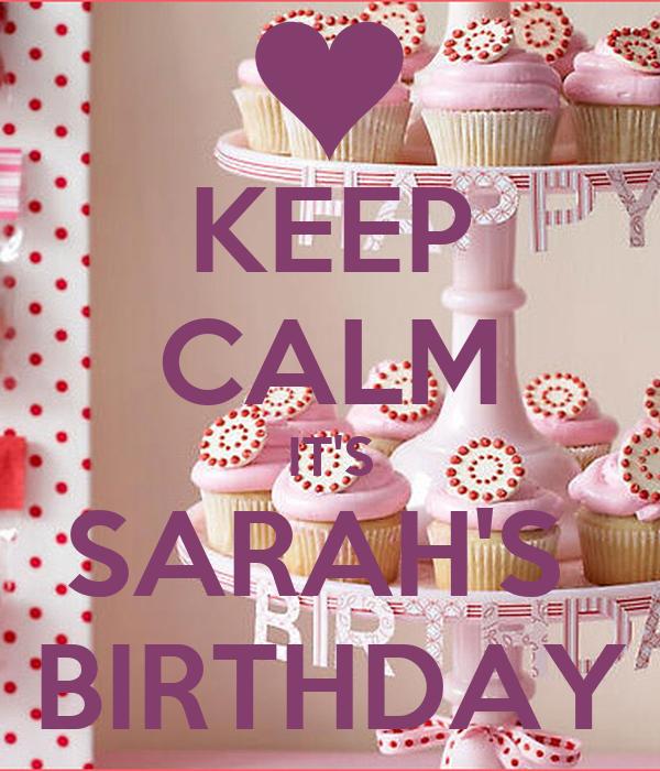 KEEP CALM IT'S SARAH'S  BIRTHDAY