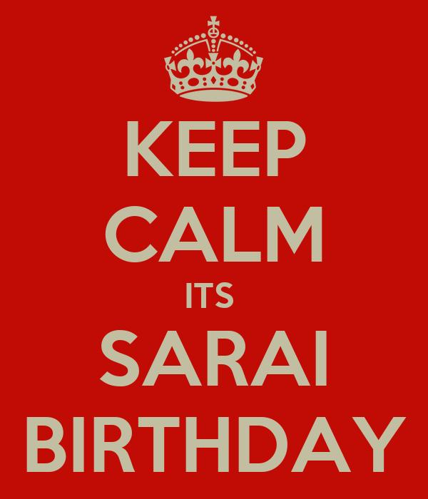 KEEP CALM ITS  SARAI BIRTHDAY