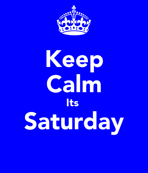Keep Calm Its  Saturday