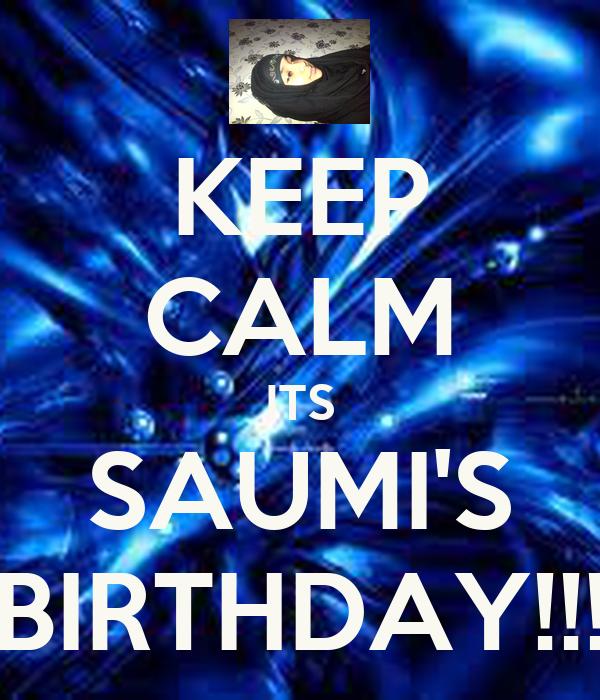 KEEP CALM ITS SAUMI'S BIRTHDAY!!!