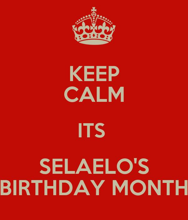 KEEP CALM ITS  SELAELO'S BIRTHDAY MONTH