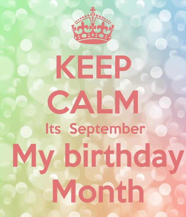 KEEP CALM  Its  September  My birthday  Month