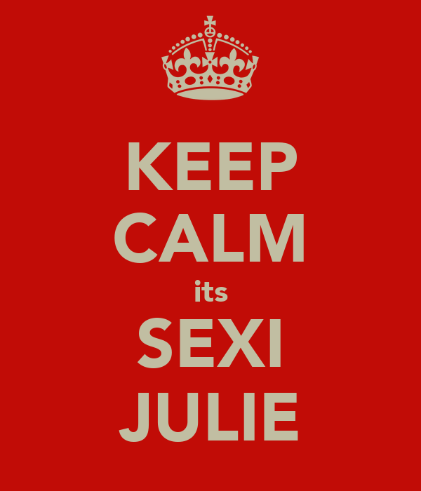 KEEP CALM its SEXI JULIE