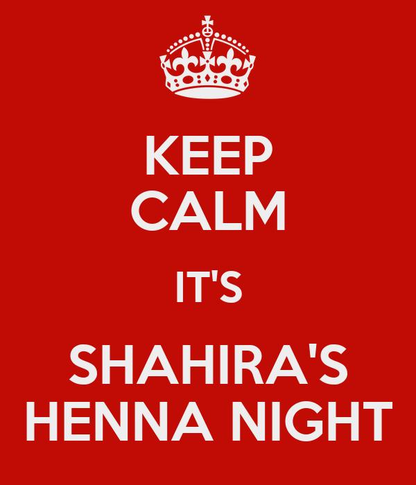 KEEP CALM IT'S SHAHIRA'S HENNA NIGHT