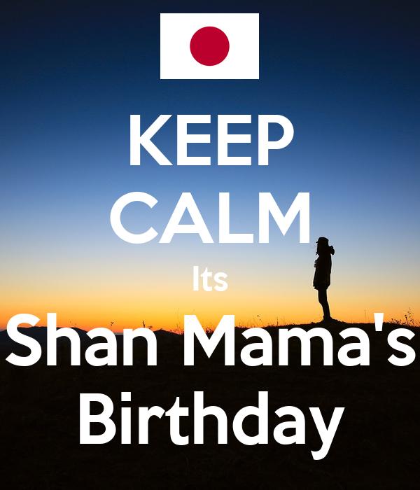KEEP CALM Its Shan Mama's Birthday