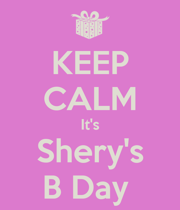 KEEP CALM It's Shery's B Day