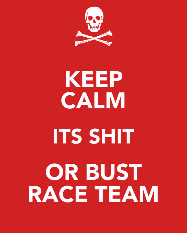 KEEP CALM ITS SHIT OR BUST RACE TEAM