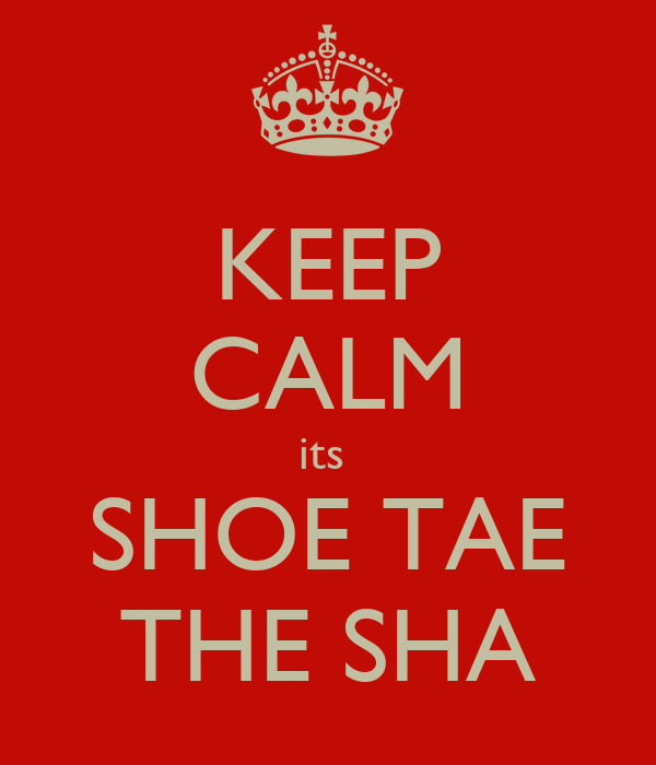 KEEP CALM its  SHOE TAE THE SHA
