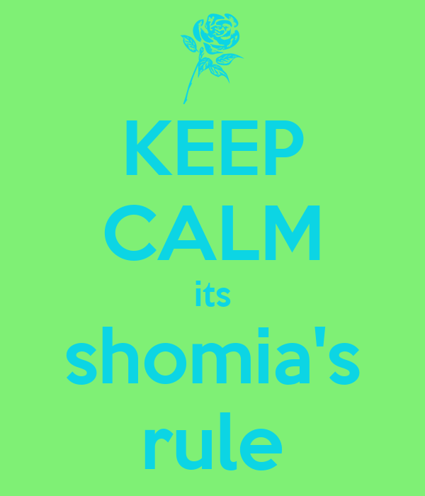 KEEP CALM its shomia's rule