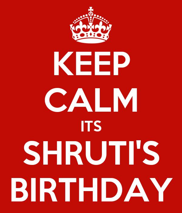 KEEP CALM ITS SHRUTI'S BIRTHDAY