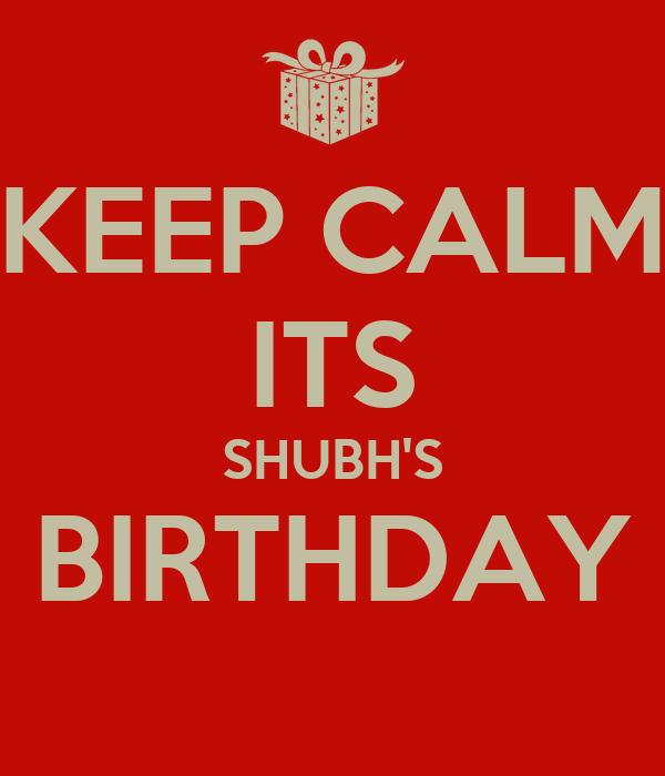 KEEP CALM ITS SHUBH'S BIRTHDAY