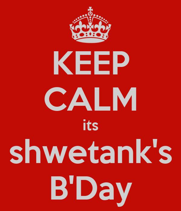 KEEP CALM its shwetank's B'Day