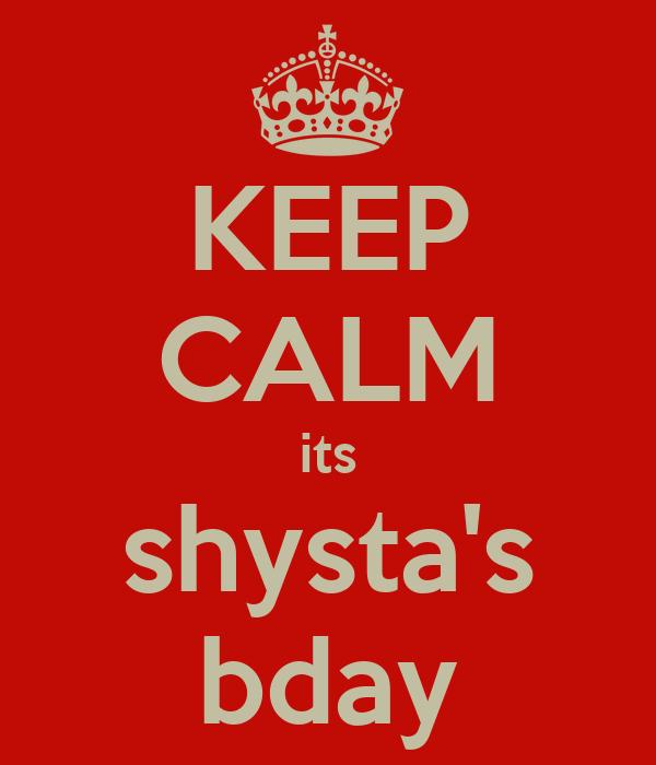 KEEP CALM its shysta's bday