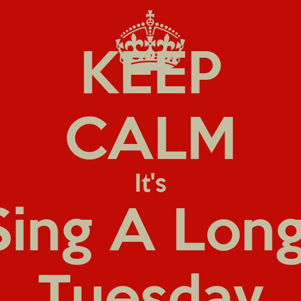 KEEP CALM It's Sing A Long  Tuesday