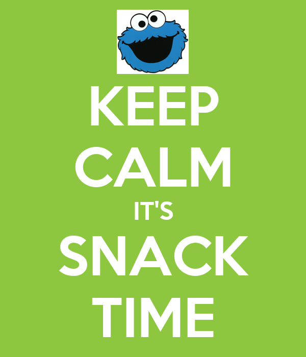 KEEP CALM IT'S SNACK TIME