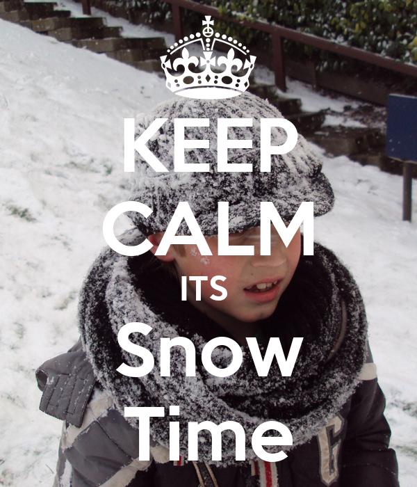 KEEP CALM ITS  Snow Time