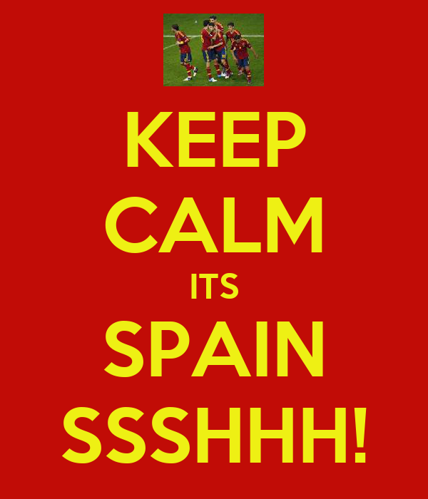KEEP CALM ITS SPAIN SSSHHH!