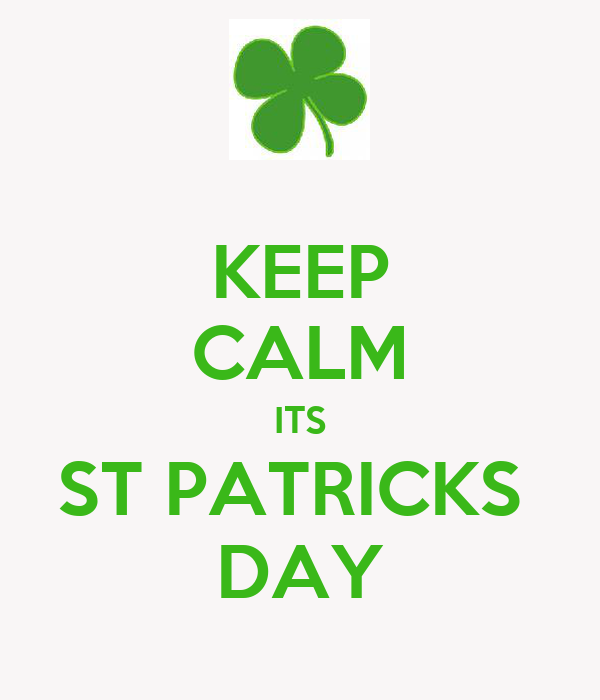 KEEP CALM ITS ST PATRICKS  DAY