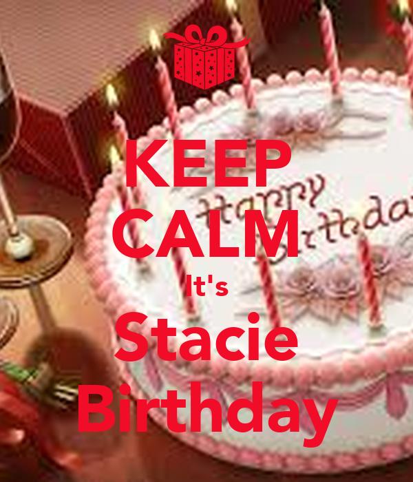 KEEP CALM It's Stacie Birthday