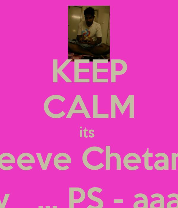 KEEP CALM its  Steeve Chetans  budaayyy   ... PS - aaanoo !!! ;)
