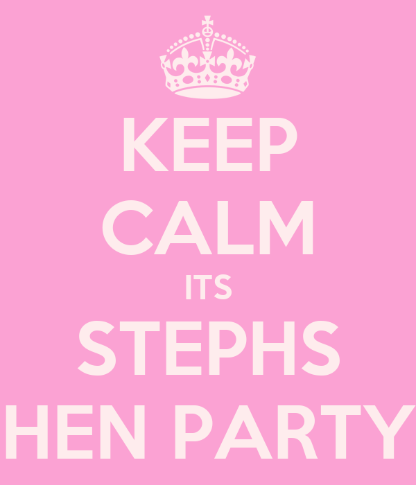 KEEP CALM ITS STEPHS HEN PARTY
