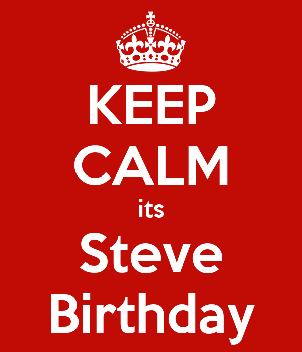 KEEP CALM its Steve Birthday