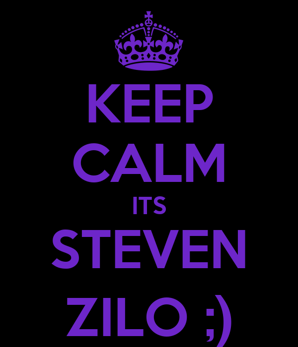 KEEP CALM ITS STEVEN ZILO ;)