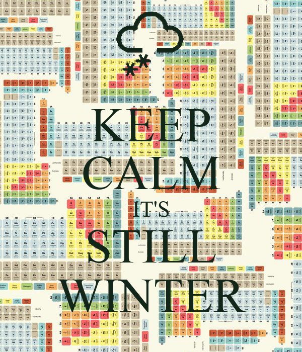 KEEP CALM IT'S STILL WINTER