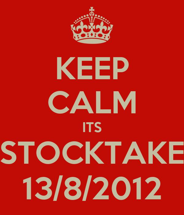 KEEP CALM ITS STOCKTAKE 13/8/2012
