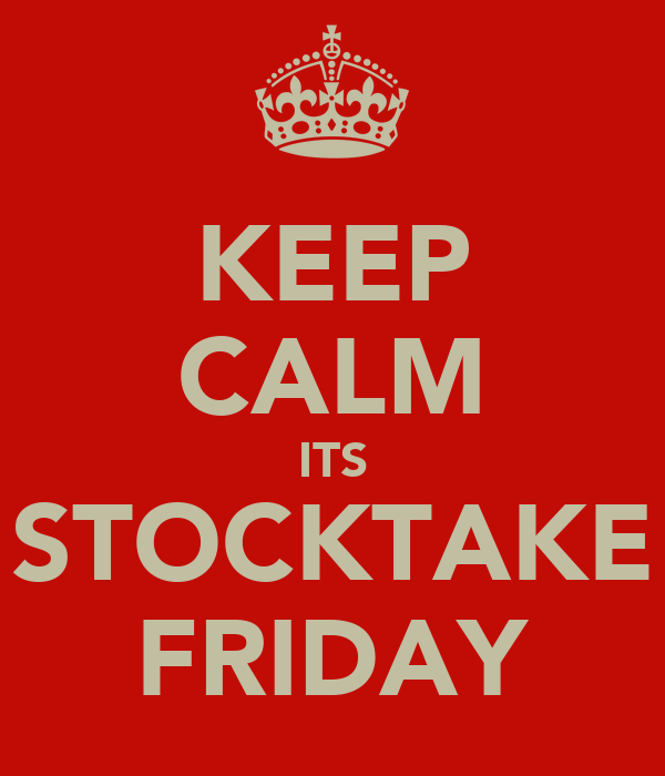 KEEP CALM ITS STOCKTAKE FRIDAY