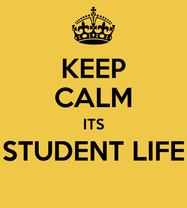 KEEP CALM ITS STUDENT LIFE
