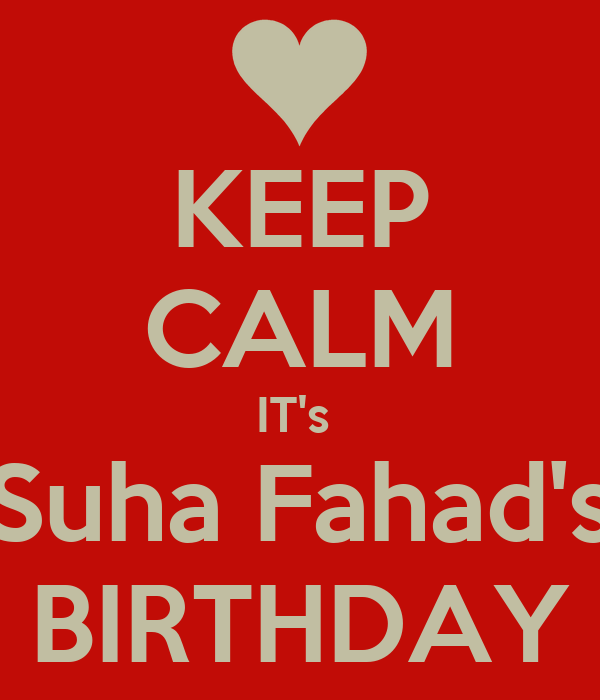 KEEP CALM IT's  Suha Fahad's BIRTHDAY