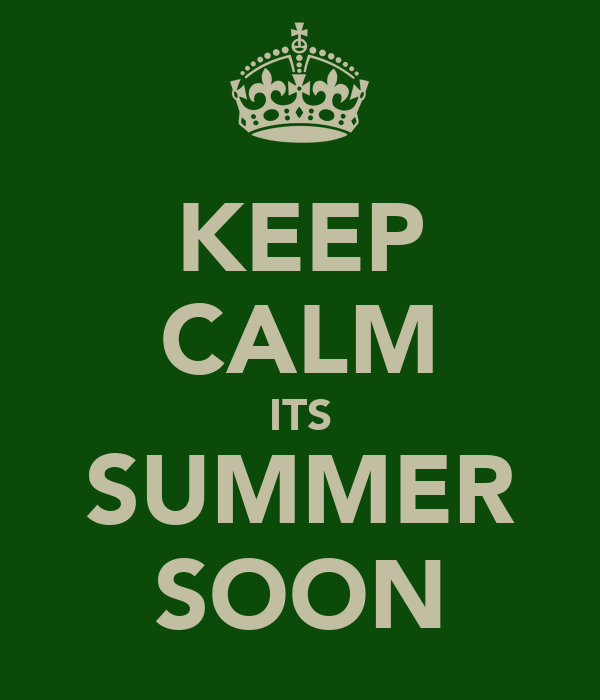 KEEP CALM ITS SUMMER SOON