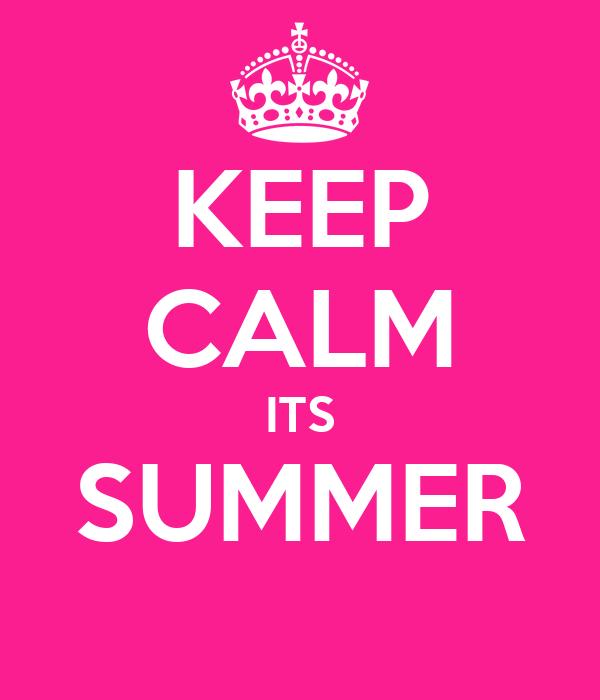 KEEP CALM ITS SUMMER