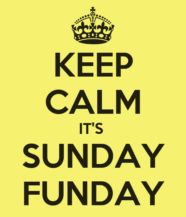 KEEP CALM IT'S  SUNDAY FUNDAY