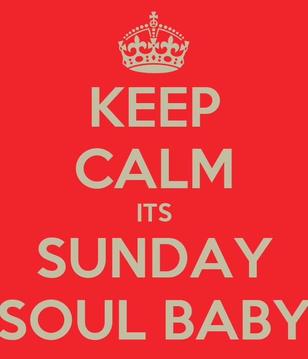 KEEP CALM ITS SUNDAY SOUL BABY