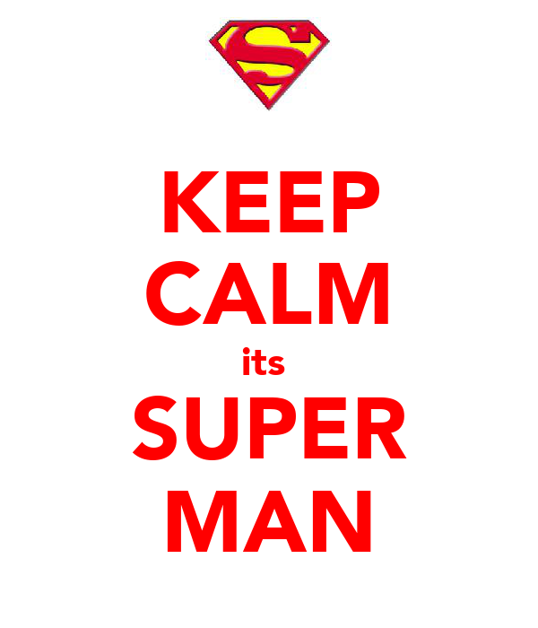 KEEP CALM its  SUPER MAN