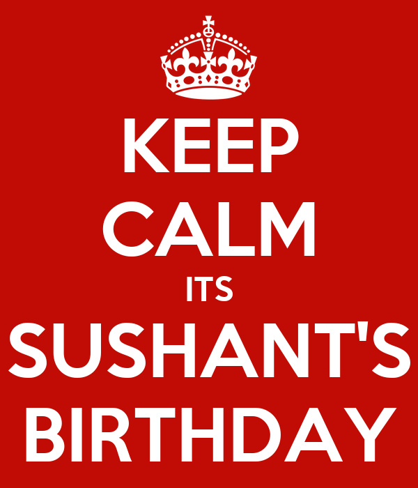 KEEP CALM ITS SUSHANT'S BIRTHDAY