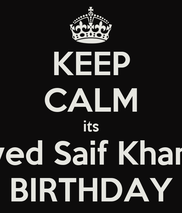 KEEP CALM its Syed Saif Khan's BIRTHDAY